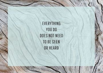 Everything you do does not need to be seen or heard