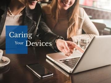 Caring of your devices