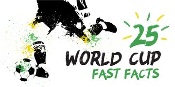 25 World cup fast facts
